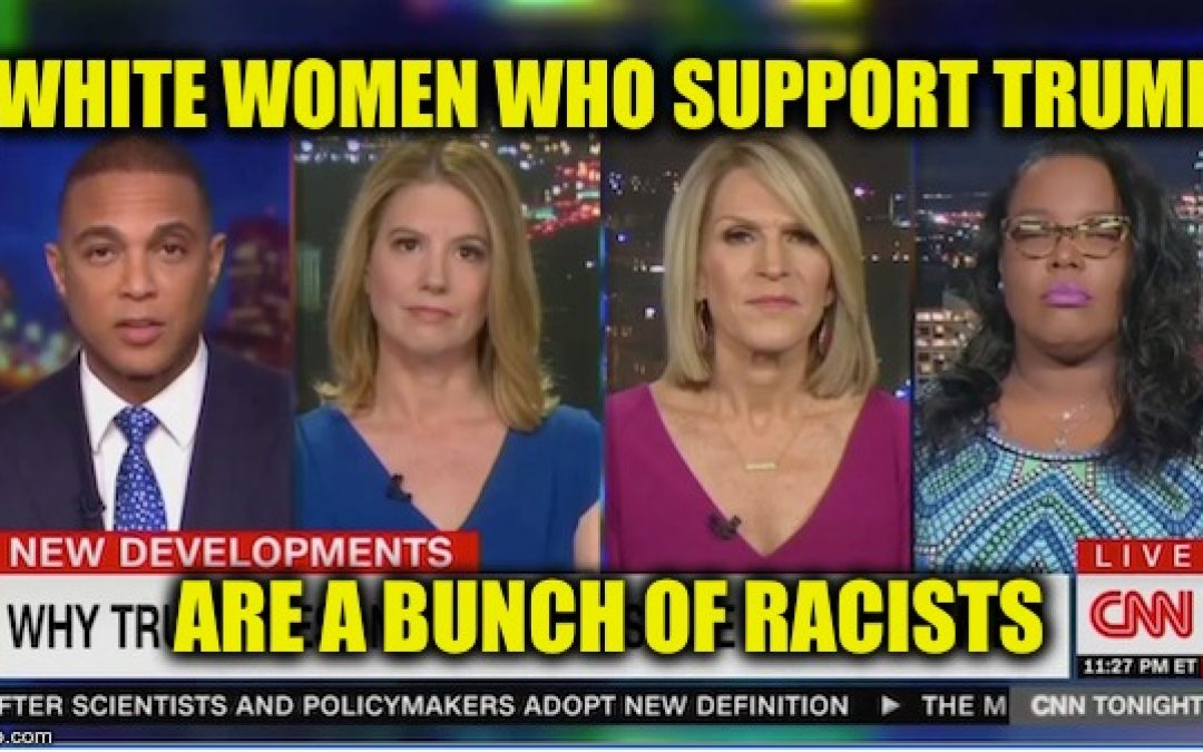 CNN: Pro-Trump White Women Are 'Racist'