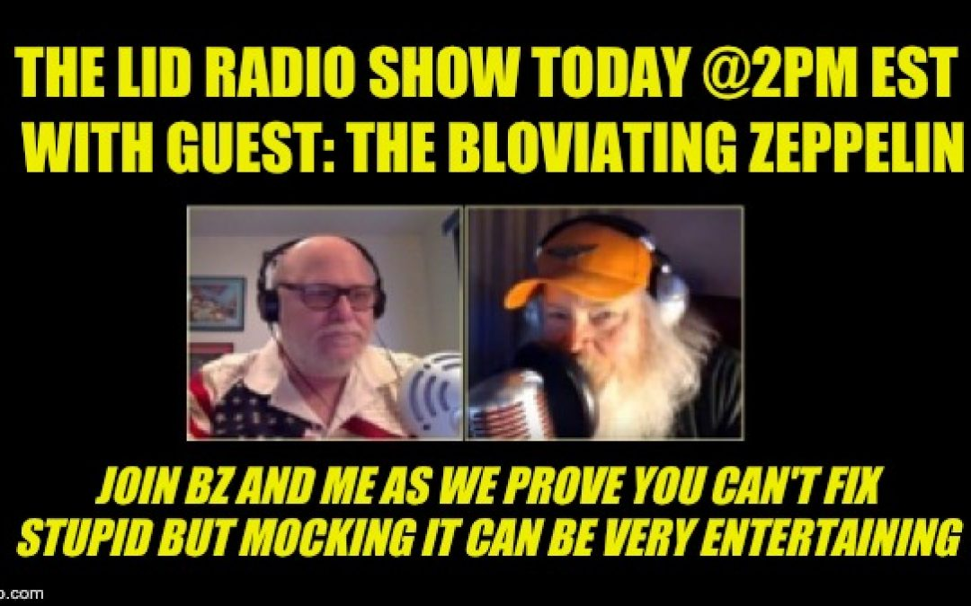 Today @2pm The Lid Radio Show W/Guest The Bloviating Zeppelin