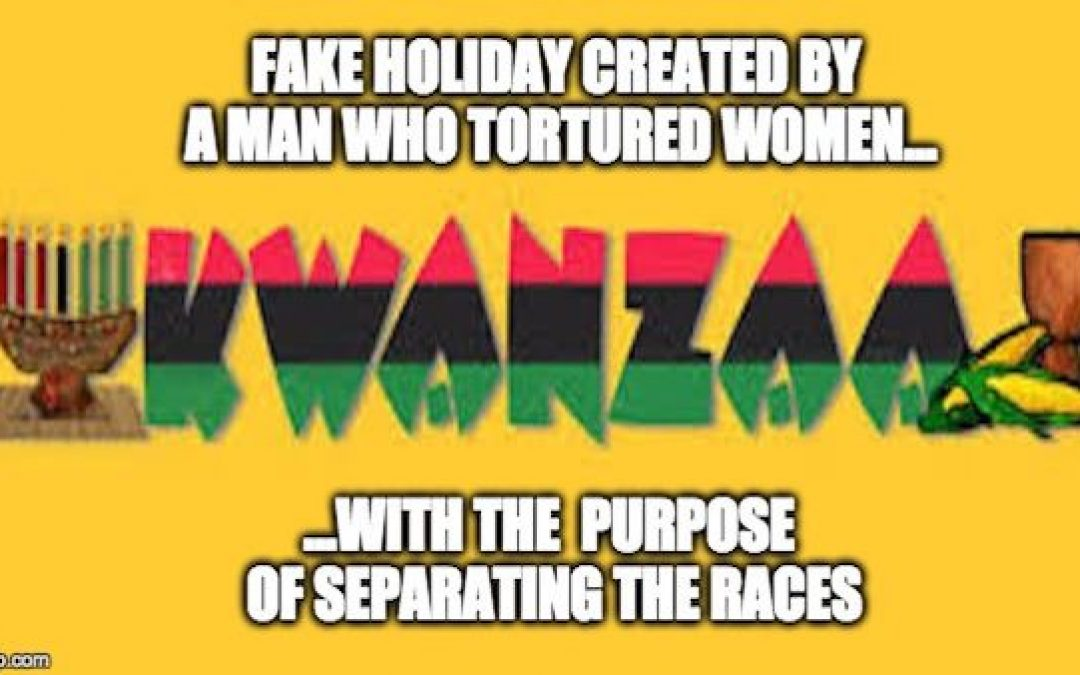 Kwanzaa: A Fraud Holiday, With A Racist Goal, Created By A Criminal Madman