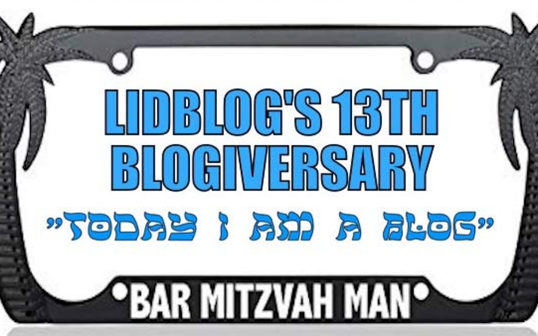 Blogiversary: Lidblog is Thirteen 'Today I Am A Blog'