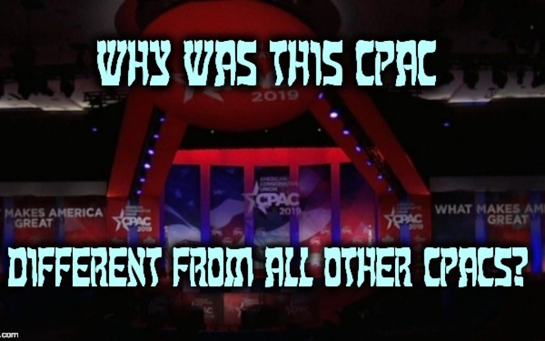 Why Was CPAC 2019 Different From All Other CPACs?