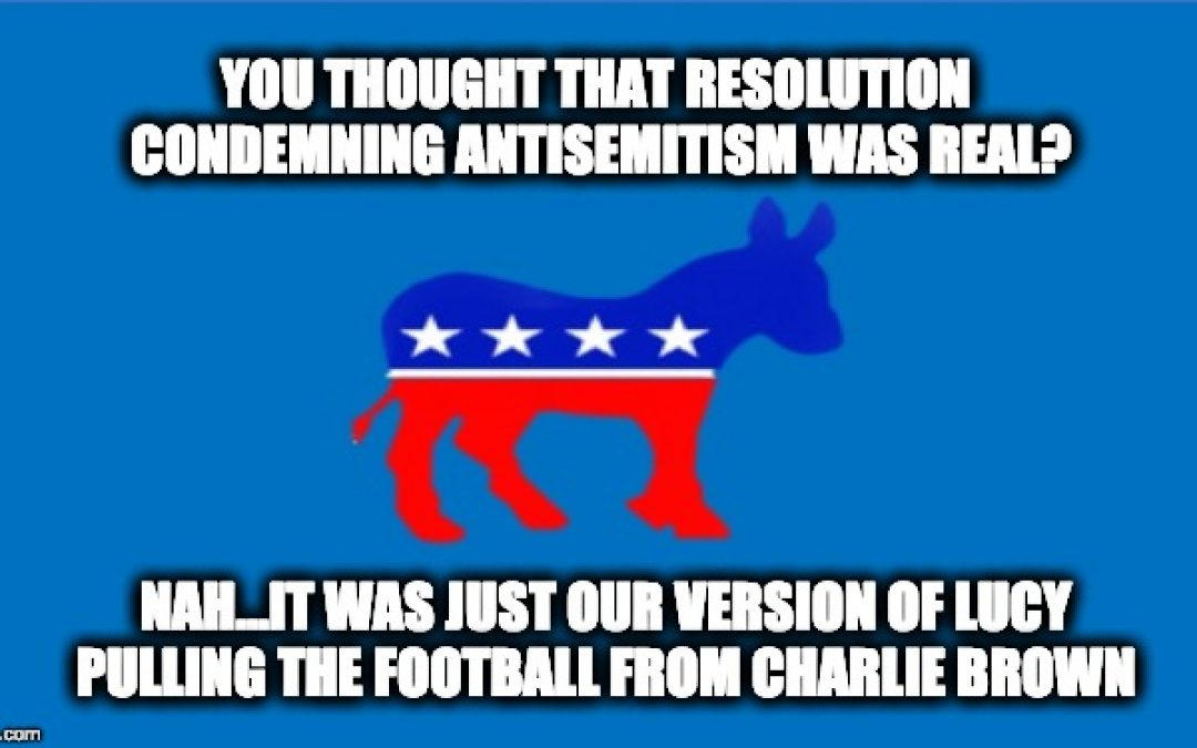 Democrats' Rebuke Of Jew-Hatred Has Gone From Impotent To Totally Worthless