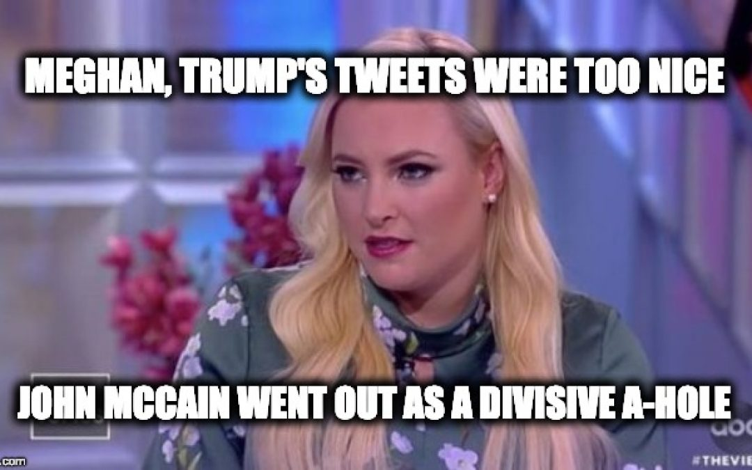 Sorry Meghan McCain But Trump's Tweets Were Right; AND Your Dad Was A Political A-Hole!