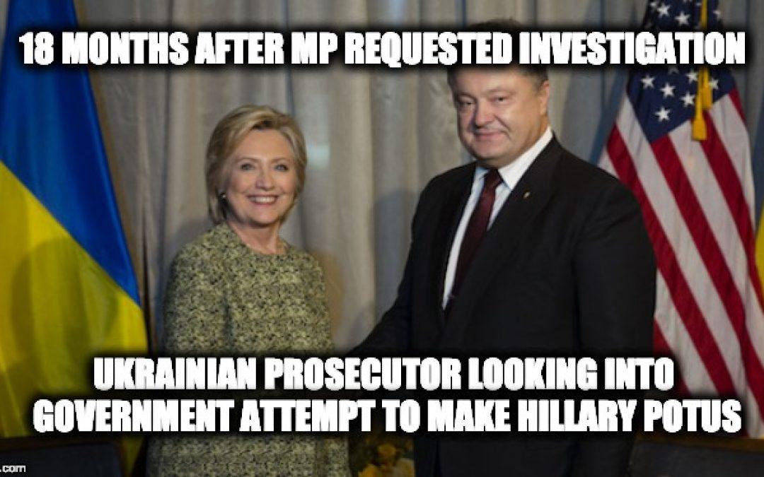 FINALLY! Ukrainian Prosecutor Opens Probe Of Attempt To Help Hillary Win In 2016