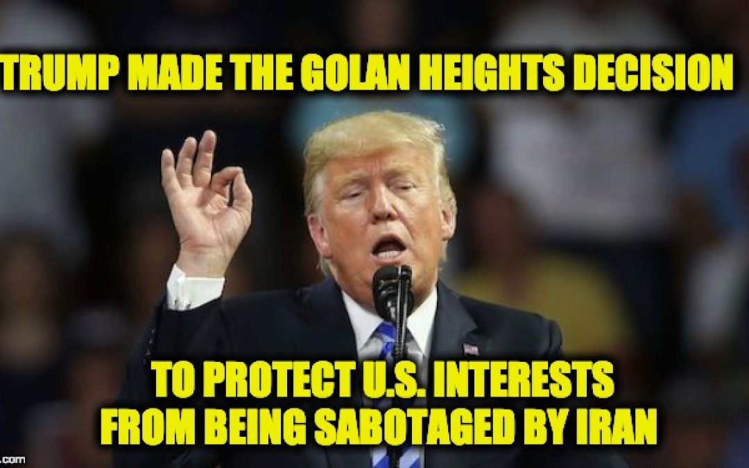 Trump's Golan Heights Decision: It's All About Iran Stupid!