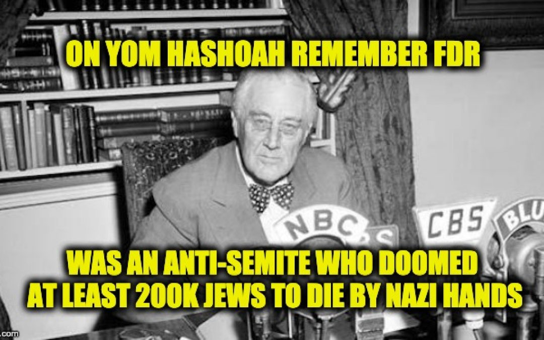 Yom HaShoah Truth: FDR's Jew-Hatred Doomed Over 200K Jews To Die At Hitler's Hands