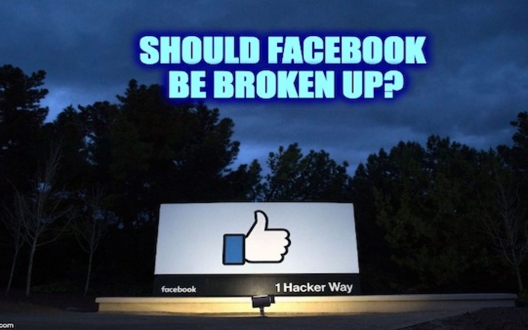 Is It Time to Break Up Facebook?