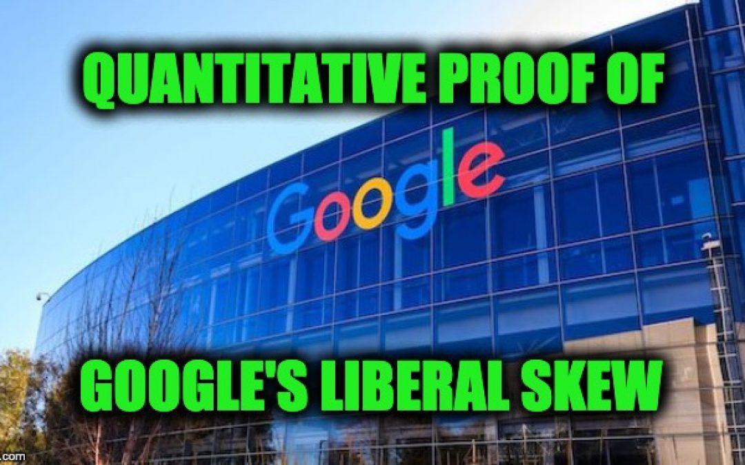 Google's Left Wing Bias Proven Quantitatively In Northwestern University Study