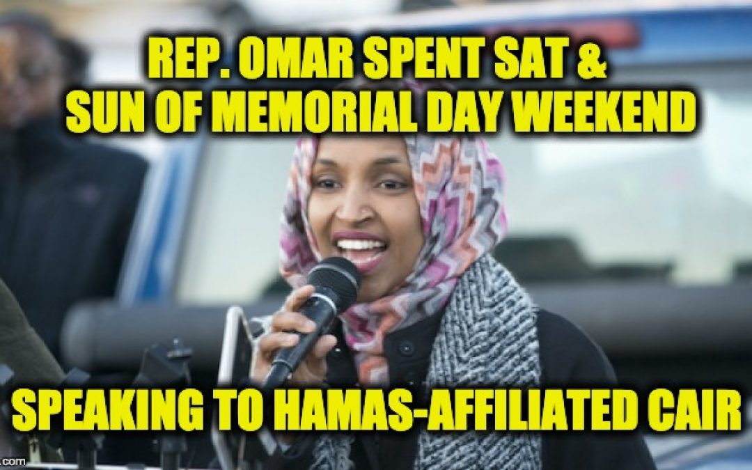 Rep. Omar Spent Much Of Memorial Day Weekend With Terrorist-Affiliated CAIR