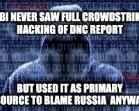 FBI Never Saw CrowdStrike's Entire Hacking of DNC Report: But Used It As Primary Source