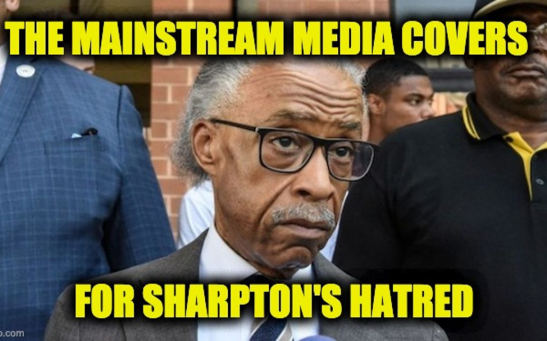 The MSM Continues To Cover Up Al Sharpton's Racism, Homophobia, Misogyny, And Antisemitism