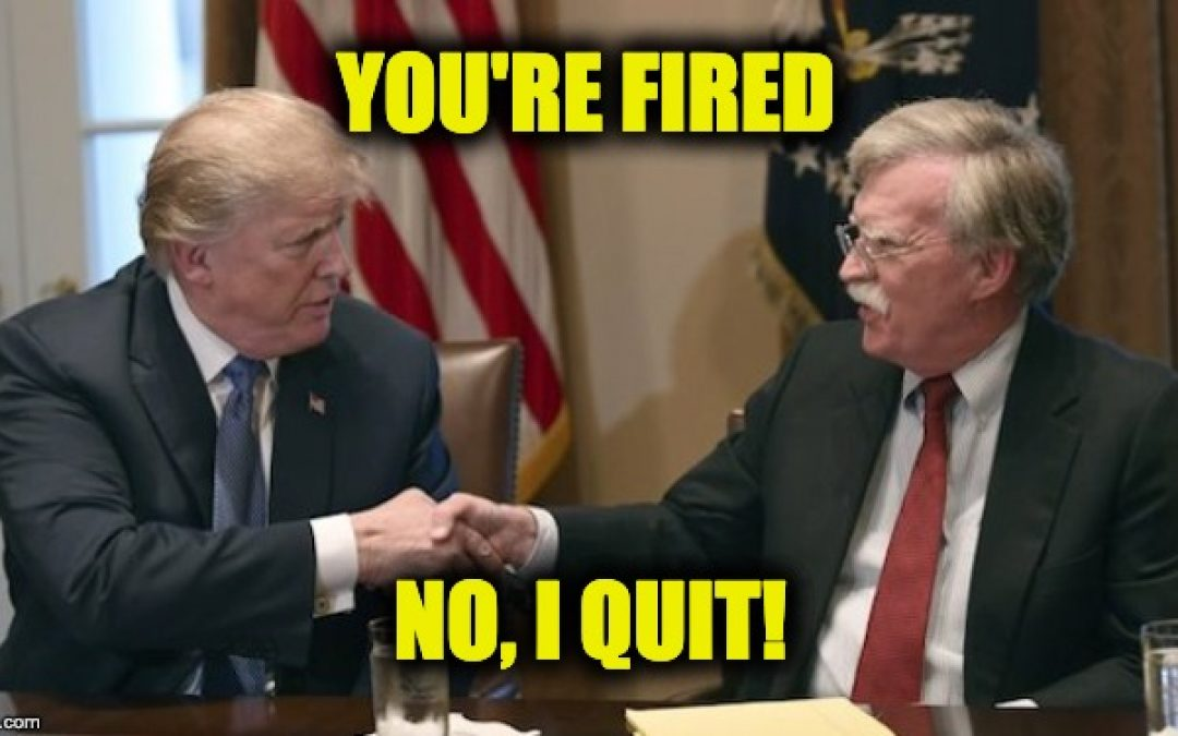 BREAKING: John Bolton Fired (Or Quit)