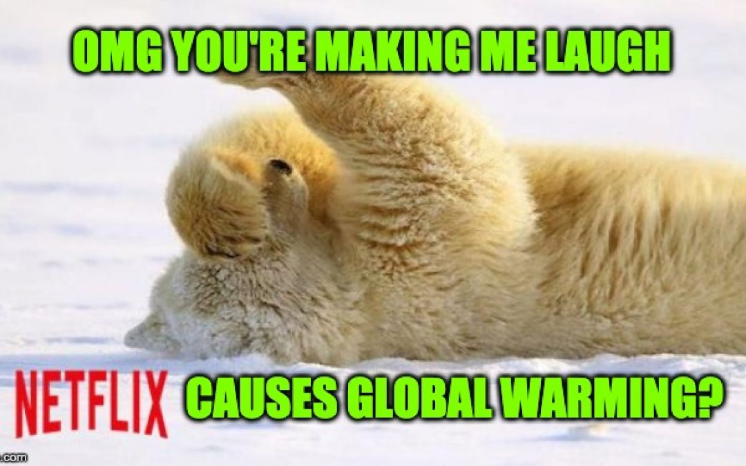 Climate Crazies Now Say Netflix Causes Climate Change