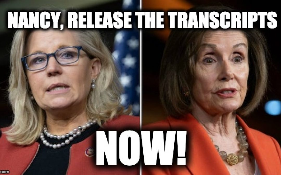 Liz Cheney Demands Pelosi Immediately Publish Impeachment Transcripts -NOW!