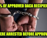 USCIS Report: 85% Of Approved DACA Applicants Were Arrested BEFORE Approval