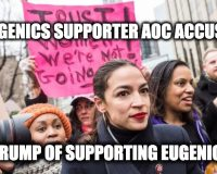 Eugenics Supporter AOC Accuses Trump of Supporting Eugenics