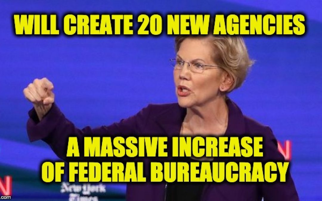 Warren's Proposals Will Create Massive Increase Of Bureaucracy–> Socialism