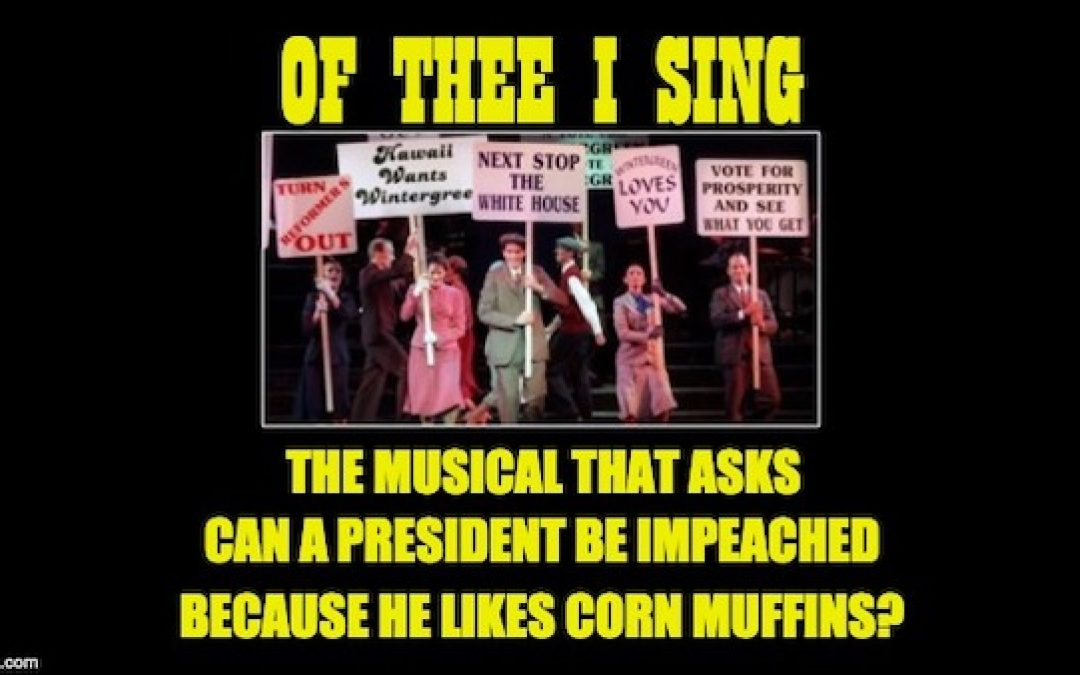 The Broadway Musical That Asks, Can A President Be Impeached Because He Likes Corn Muffins?