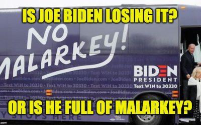 Is Joe Biden Losing It Or Is He Spreading Malarky?