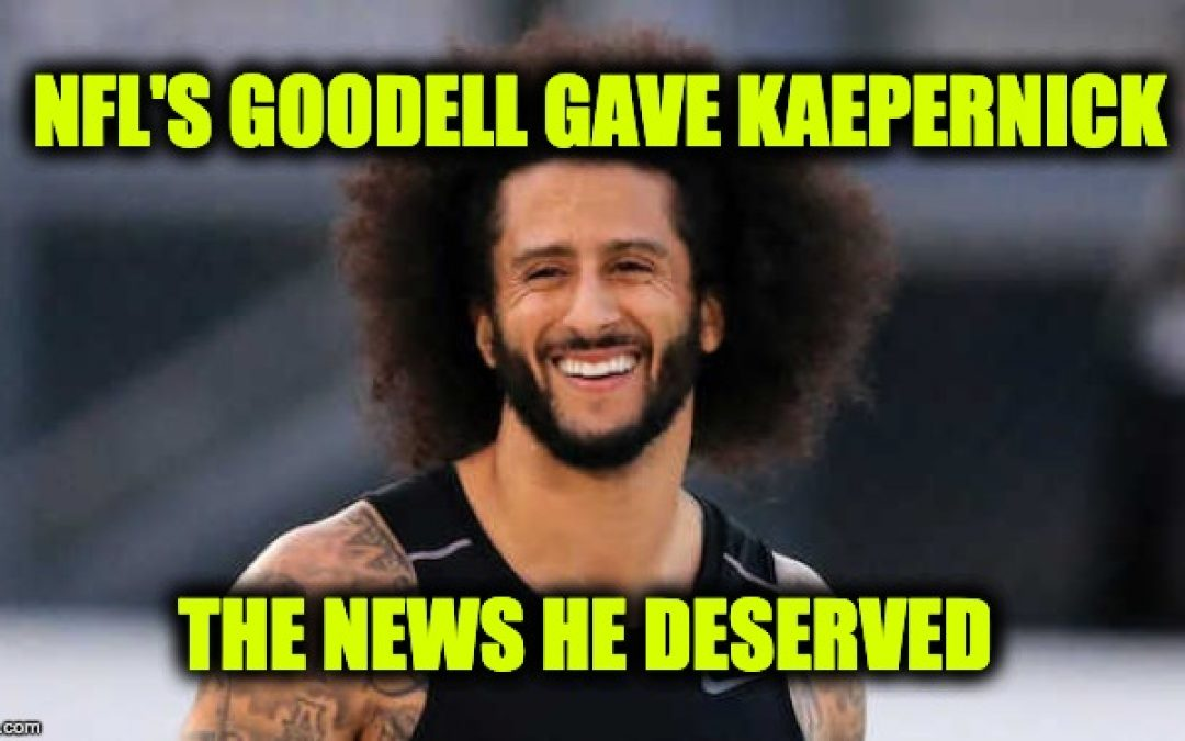 NFL Commissioner Tells Kaepernick He's Done-A Look At How He Earned It