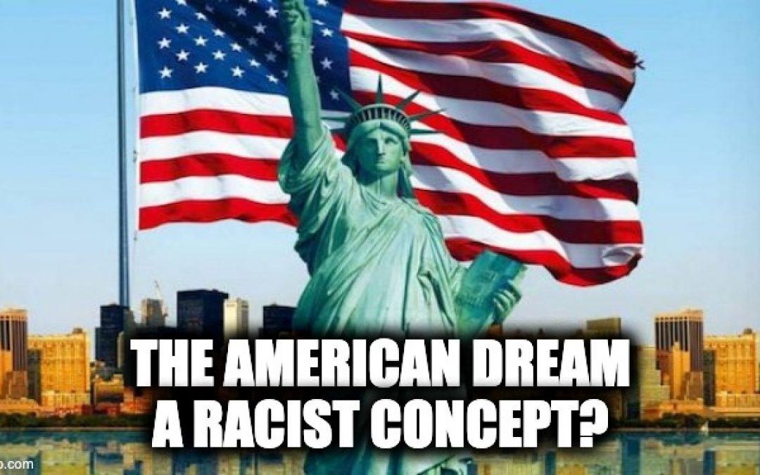 The Latest Liberal Claim Is The American Dream Is A Racist Concept