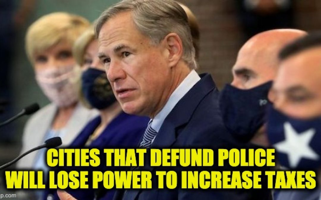 Tx. Gov. Abbott To Liberal Cities: If You Defund Police, We'll Cut Your Power To Increase Taxes