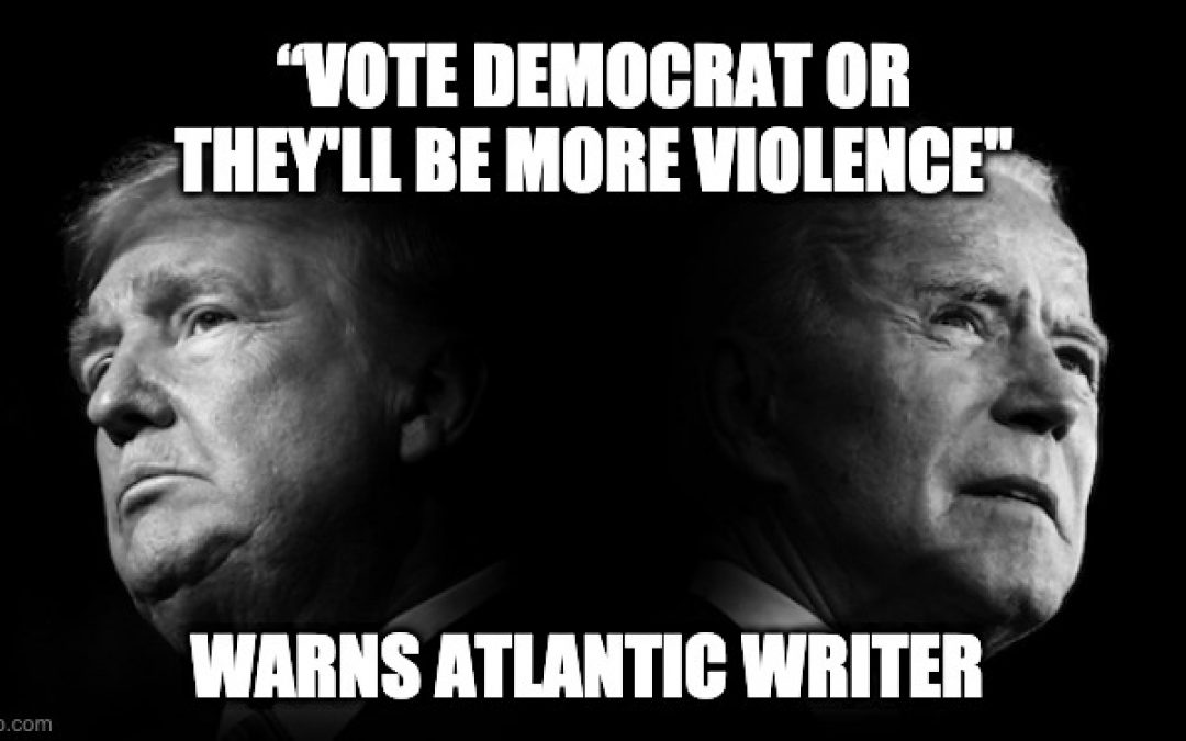 Atlantic Writer Warns, 'Vote Democrat Or There Will Be More Violence'