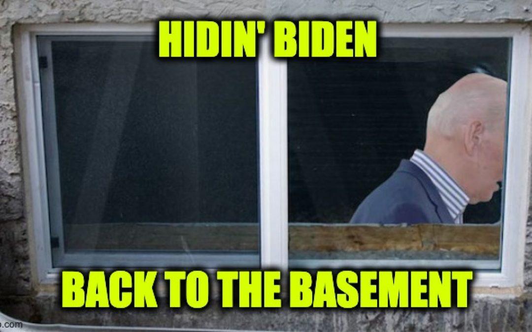 Biden Back In Basement Until After Thurs. Debate-Is He Hiding From Hunter Stories?