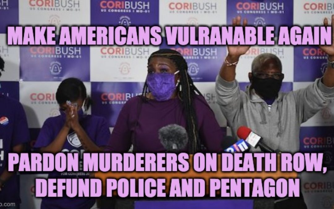 Squad Member Bush Wants Police/Military Defunded And Clemency For Death Row Murderers