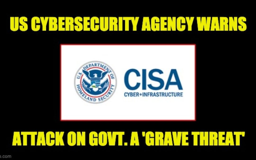U.S. Cybersecurity Agency Warns, Hack On Federal Govt. A Grave Risk