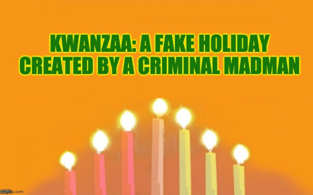 Kwanzaa: A Fake Holiday With A Racist Goal, Created By A Criminal Madman