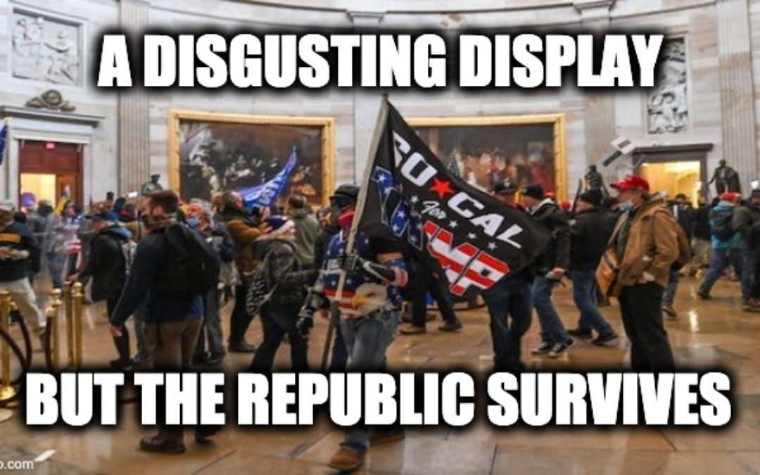 Disgusting Attack On The U.S. Capitol-But The Republic Survives