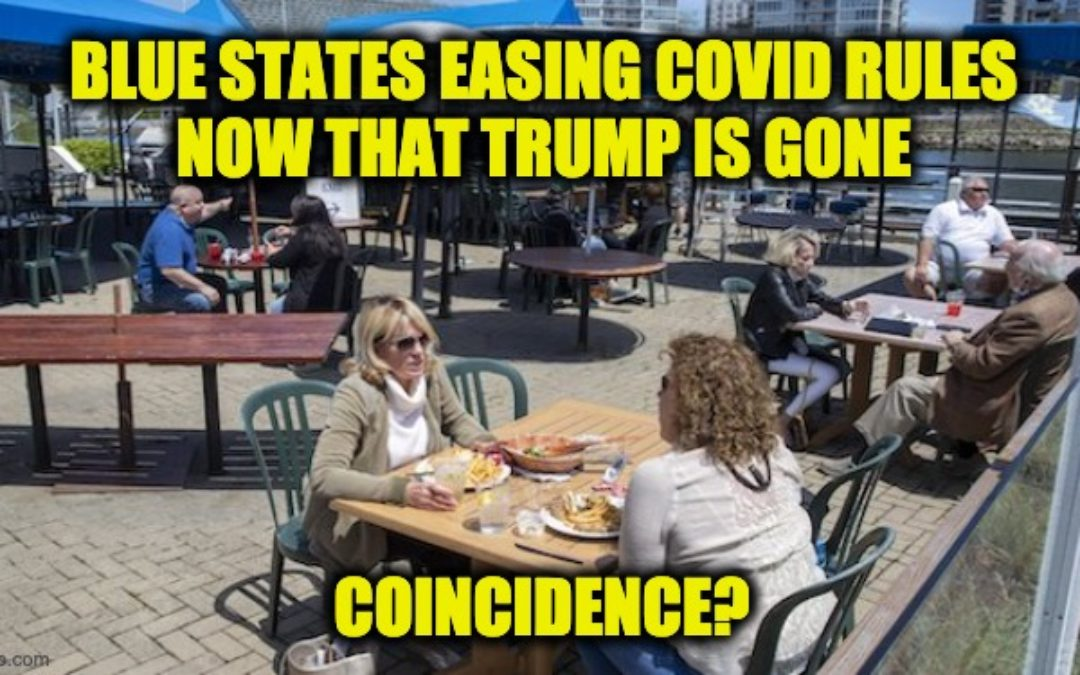 As Predicted, Blue States Relax COVID Restrictions Once Trump Is Gone