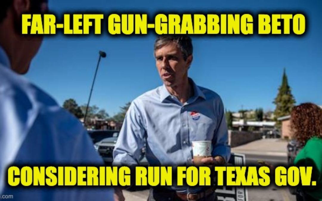Far-left Gun-Grabbing Beto O'Rourke Considering Run For Texas Governor