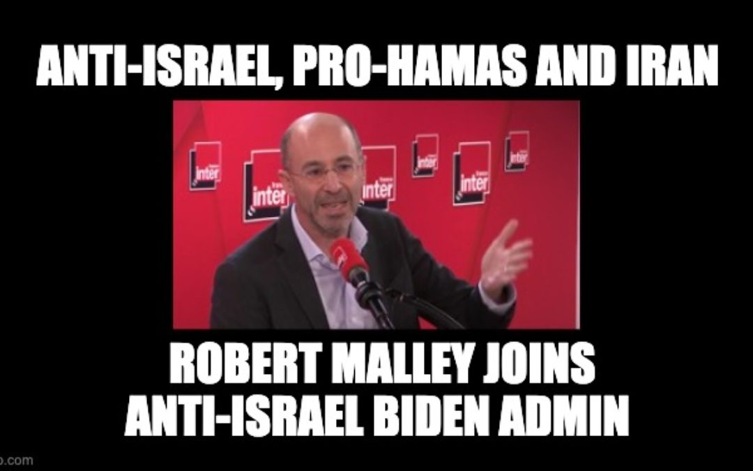 Biden Adds To His Anti-Israel Team With Robert Malley