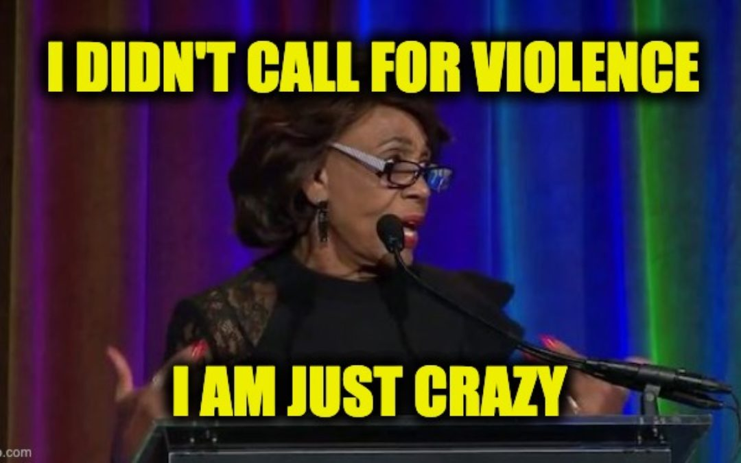 Maxine Waters Claims She Never Called for Violence, After Watching Video of Herself Calling for Violence