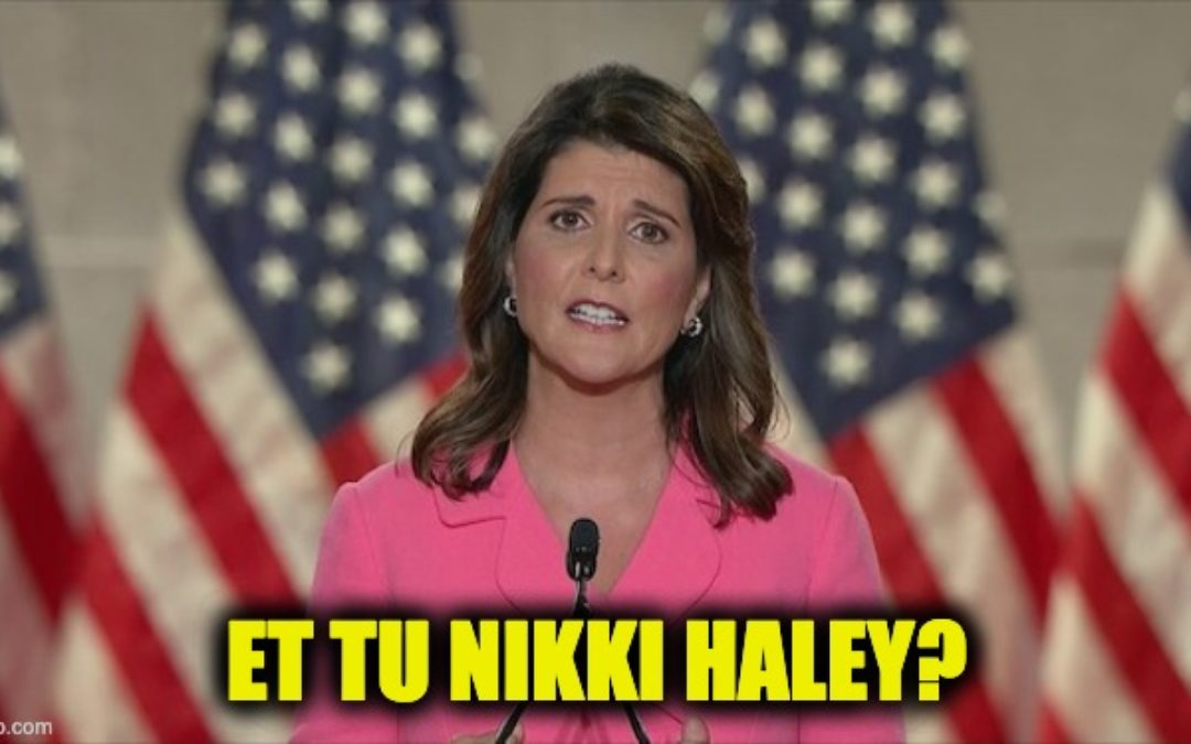Et Tu Nikki? Haley Turns on Trump Just In Time For Senate Vote