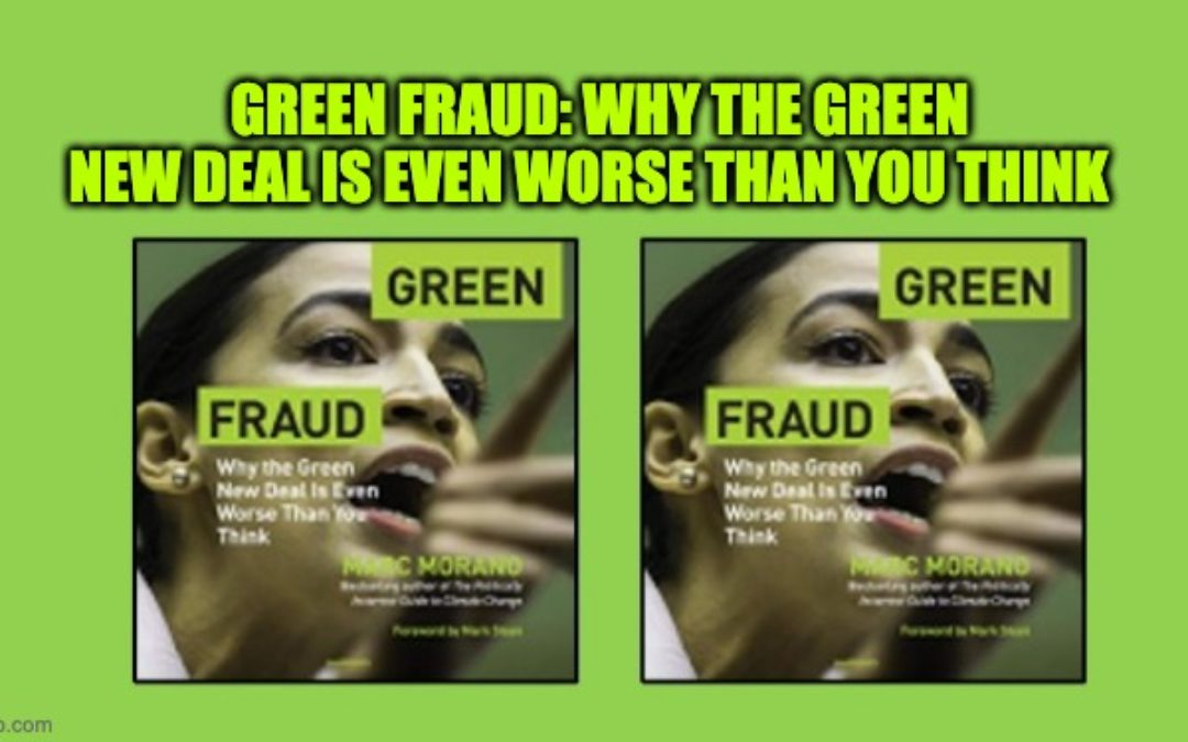 Green Fraud: Why the Green New Deal Is Even Worse Than You Think.