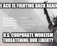 The ACU Creates A Push Back Against The U.S. Corporate Wokeism Threatening Our Liberty