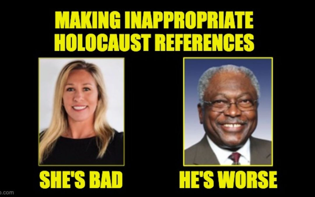 Rep. Greene Made Disgusting Holocaust Comments, But Rep. Clyburn's Multiple Holocaust References Are Worse