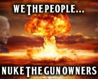 Why Do Dems Keep Threatening To Nuke Gun Owners?