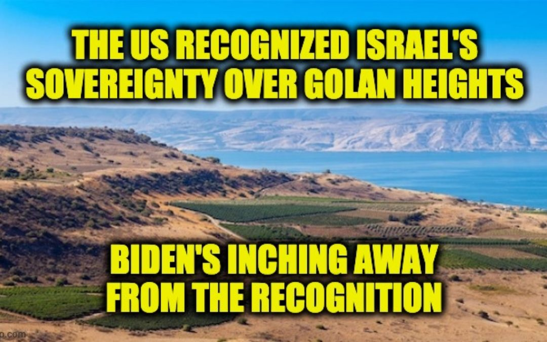 Biden Inching Away From Trump Recognition Of Israel's Golan Heights Sovereignty
