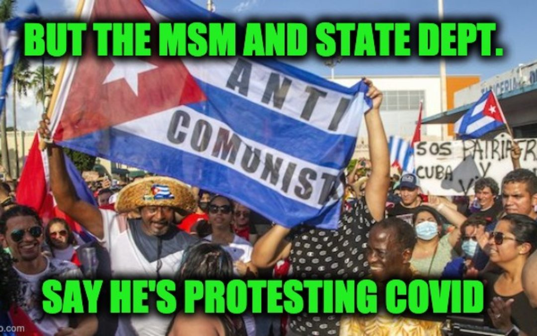 Anti-Communism Protests Erupt In Cuba, But State Dept. And MSM Say Protests About COVID