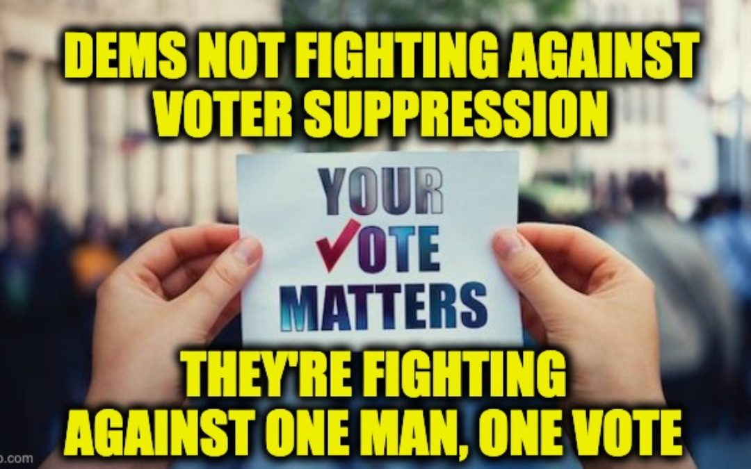 Democrats Are Fighting Against One Man One Vote, NOT Voter Suppression