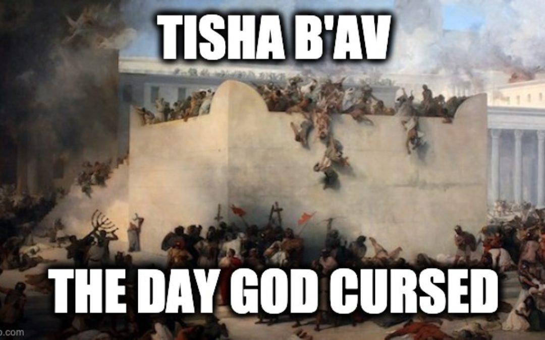 Tisha B'Av: The Day God Cursed-The Day Zionism Began
