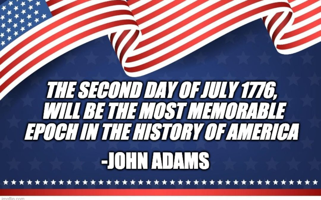 July 2nd Is Independence Day NOT July 4th (Just Ask John Adams)
