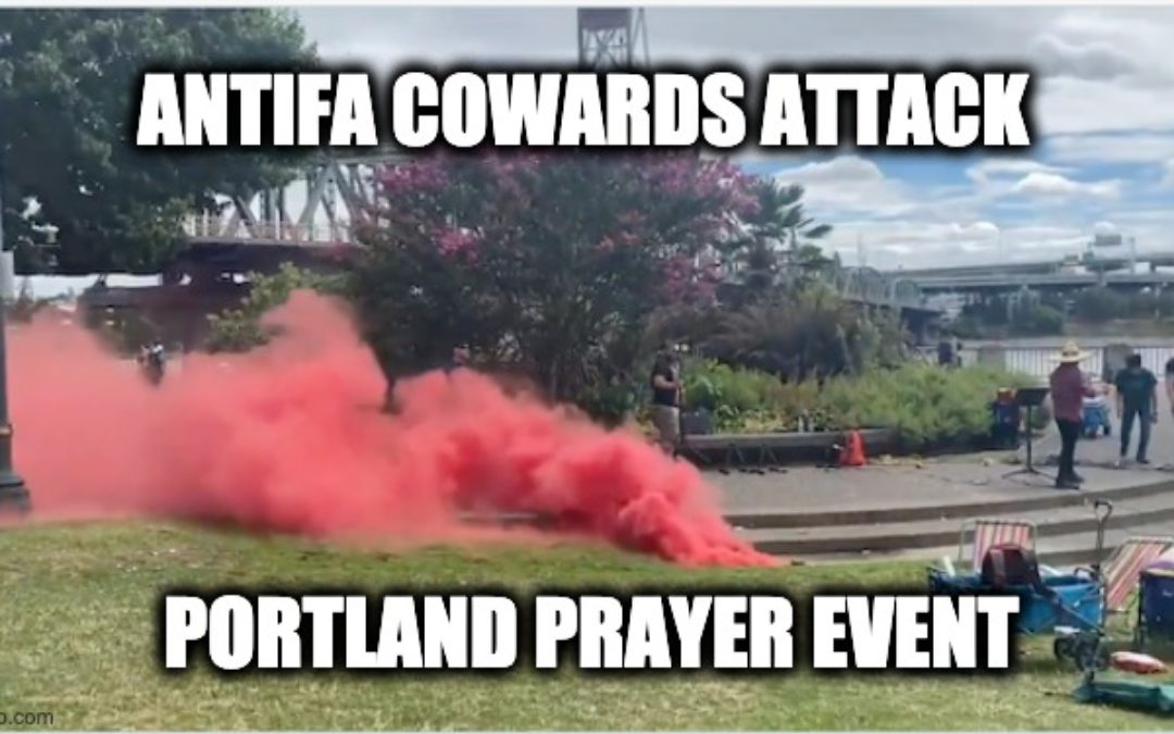 Antifa Terrorists Assault Families At Portland Prayer Event; Police Called, But Did Not Respond (Video)