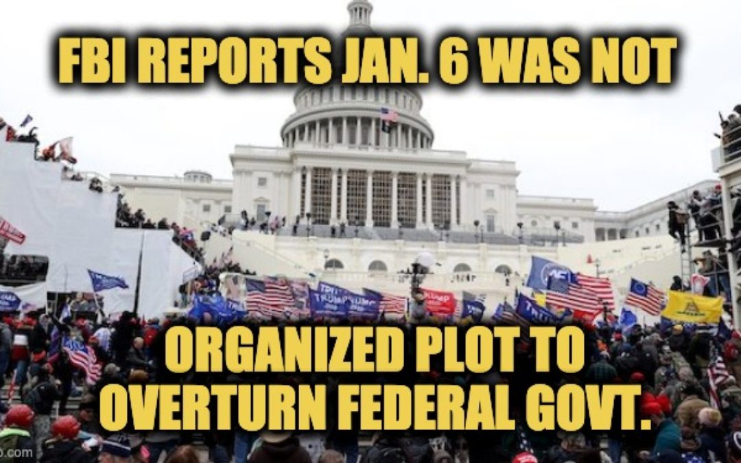 New FBI Report Blows Left's Jan. 6th  Insurrection Narrative Straight To Hell