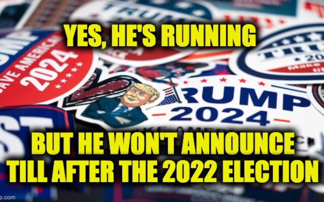 Yes He's Running:  But Trump Was Talked Out Of Announcing '24 Till After MidTerms