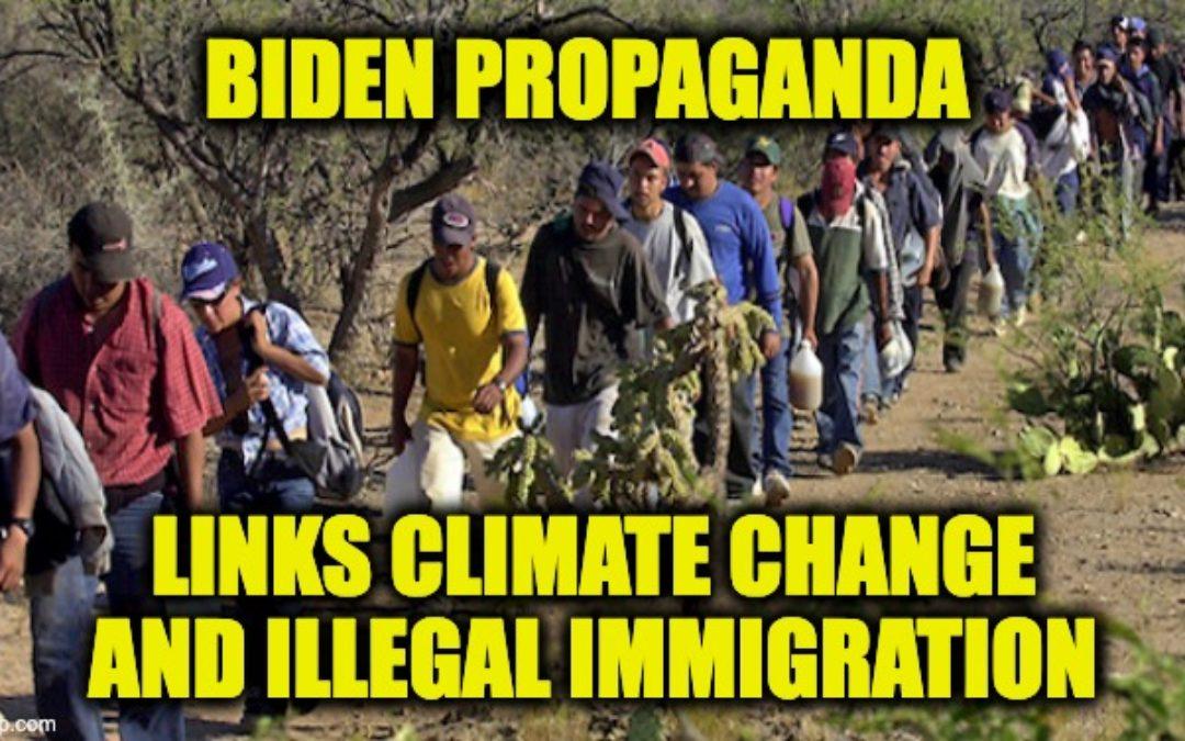 Team Biden Report Links Illegal Immigration To Climate Change-Socialist Propaganda